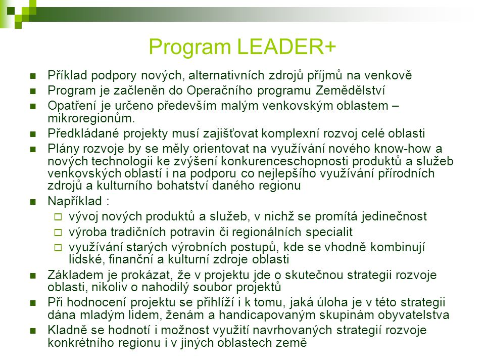Program LEADER+ Příklad podpory nových, alternativních zdrojů příjmů na venkově Program je začleněn do Operačního programu Zemědělství Opatření je urč