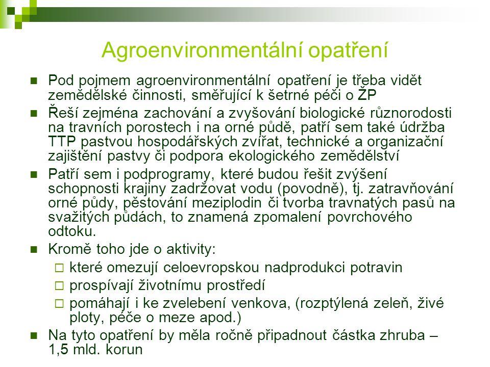 Agroenvironmentální opatření Pod pojmem agroenvironmentální opatření je třeba vidět zemědělské činnosti, směřující k šetrné péči o ŽP Řeší zejména zac