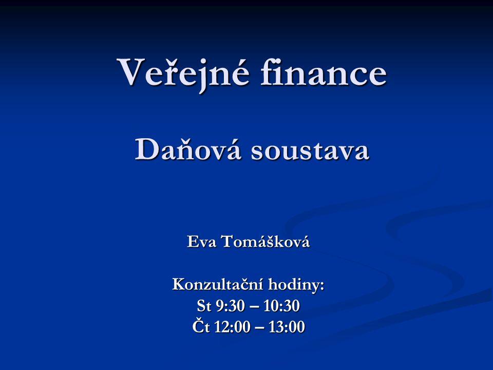 Veřejné finance Daňová soustava Eva Tomášková Konzultační hodiny: St 9:30 – 10:30 Čt 12:00 – 13:00