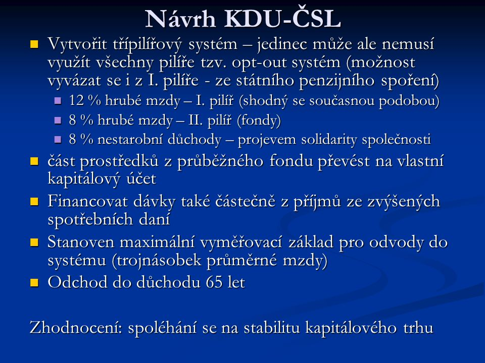 Návrh KDU-ČSL Vytvořit třípilířový systém – jedinec může ale nemusí využít všechny pilíře tzv.