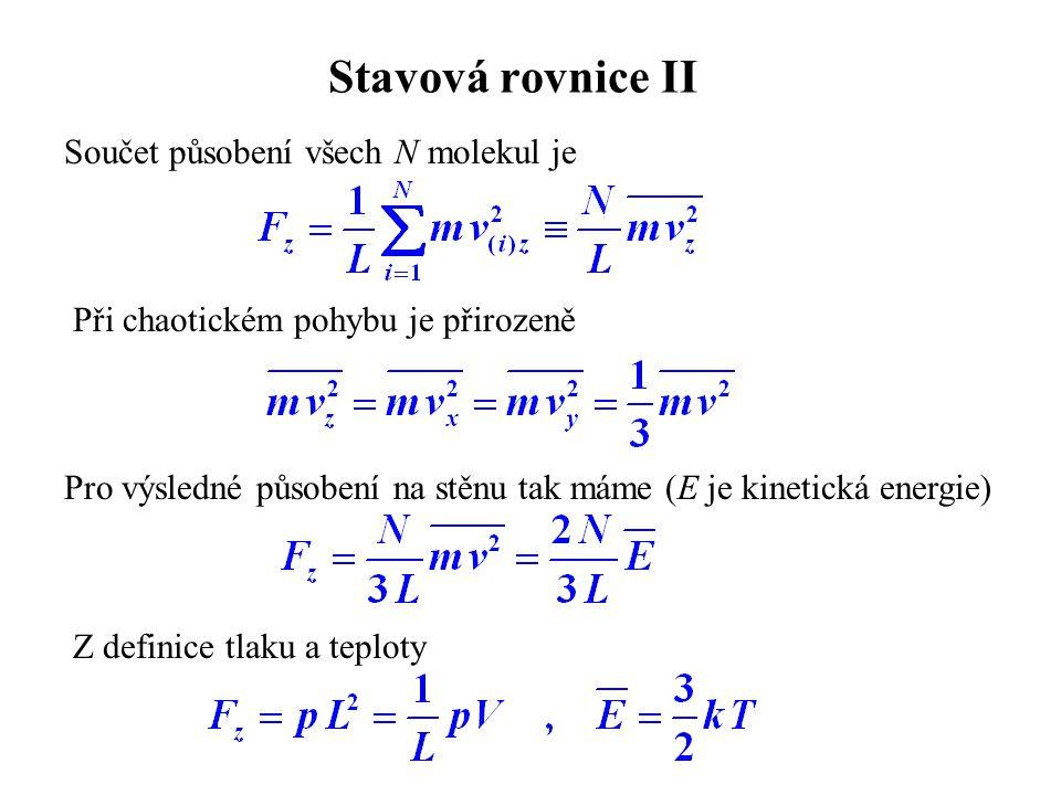 Stavová rovnice II Součet působení všech N molekul je Při chaotickém pohybu je přirozeně Pro výsledné působení na stěnu tak máme (E je kinetická energ