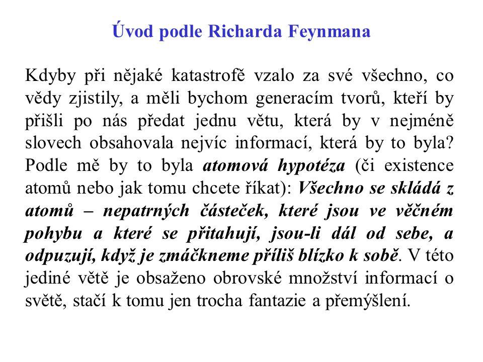 Úvod podle Richarda Feynmana Kdyby při nějaké katastrofě vzalo za své všechno, co vědy zjistily, a měli bychom generacím tvorů, kteří by přišli po nás