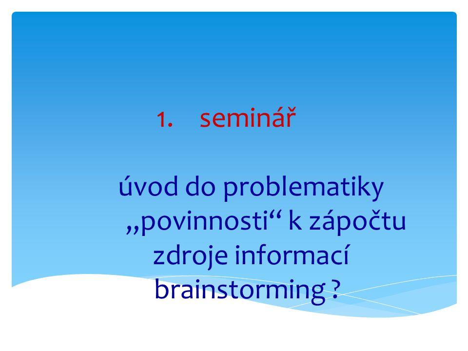 """1.seminář úvod do problematiky """"povinnosti k zápočtu zdroje informací brainstorming ?"""