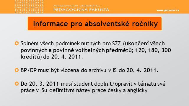 www.ped.muni.cz  Splnění všech podmínek nutných pro SZZ (ukončení všech povinných a povinně volitelných předmětů; 120, 180, 300 kreditů) do 20.