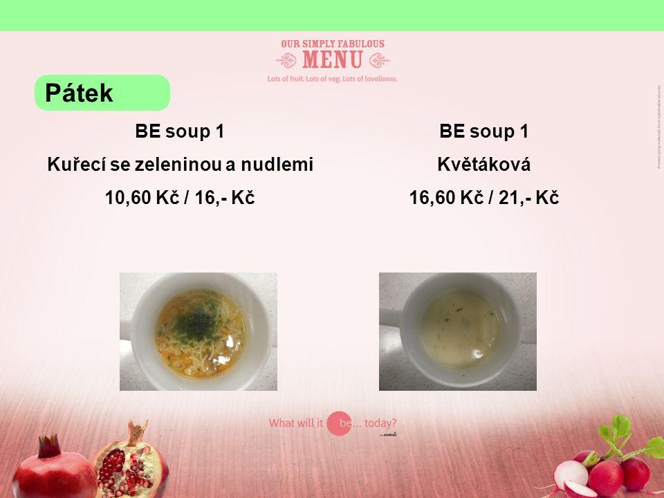 BE soup 1 Kuřecí se zeleninou a nudlemi 10,60 Kč / 16,- Kč BE soup 1 Květáková 16,60 Kč / 21,- Kč Pátek