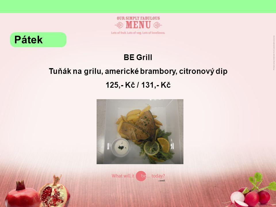 BE Grill Tuňák na grilu, americké brambory, citronový dip 125,- Kč / 131,- Kč Pátek