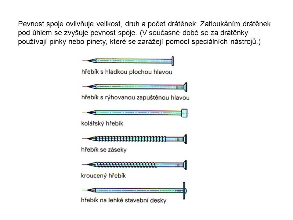 Pevnost spoje ovlivňuje velikost, druh a počet drátěnek. Zatloukáním drátěnek pod úhlem se zvyšuje pevnost spoje. (V současné době se za drátěnky použ