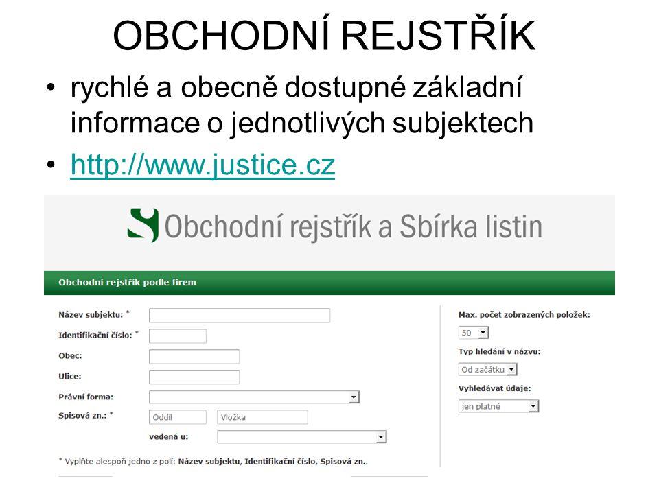 OBCHODNÍ REJSTŘÍK rychlé a obecně dostupné základní informace o jednotlivých subjektech http://www.justice.cz