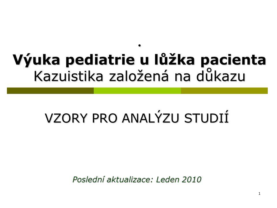 1. Výuka pediatrie u lůžka pacienta Kazuistika založená na důkazu VZORY PRO ANALÝZU STUDIÍ Poslední aktualizace: Leden 2010