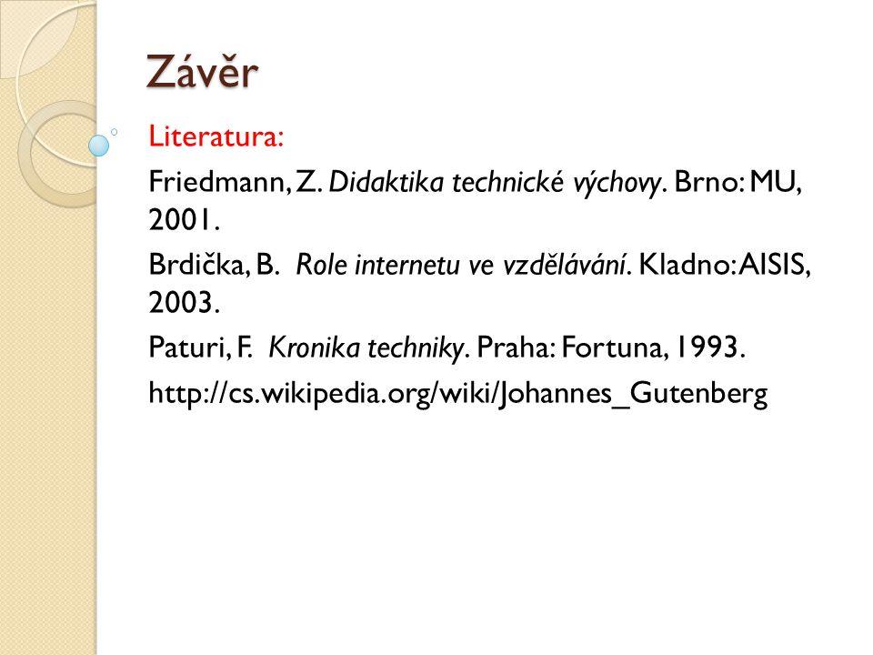 Závěr Literatura: Friedmann, Z. Didaktika technické výchovy. Brno: MU, 2001. Brdička, B. Role internetu ve vzdělávání. Kladno: AISIS, 2003. Paturi, F.