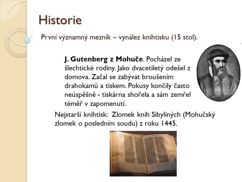 Historie První významný mezník – vynález knihtisku (15 stol). J. Gutenberg z Mohuče. Pocházel ze šlechtické rodiny. Jako dvacetiletý odešel z domova.