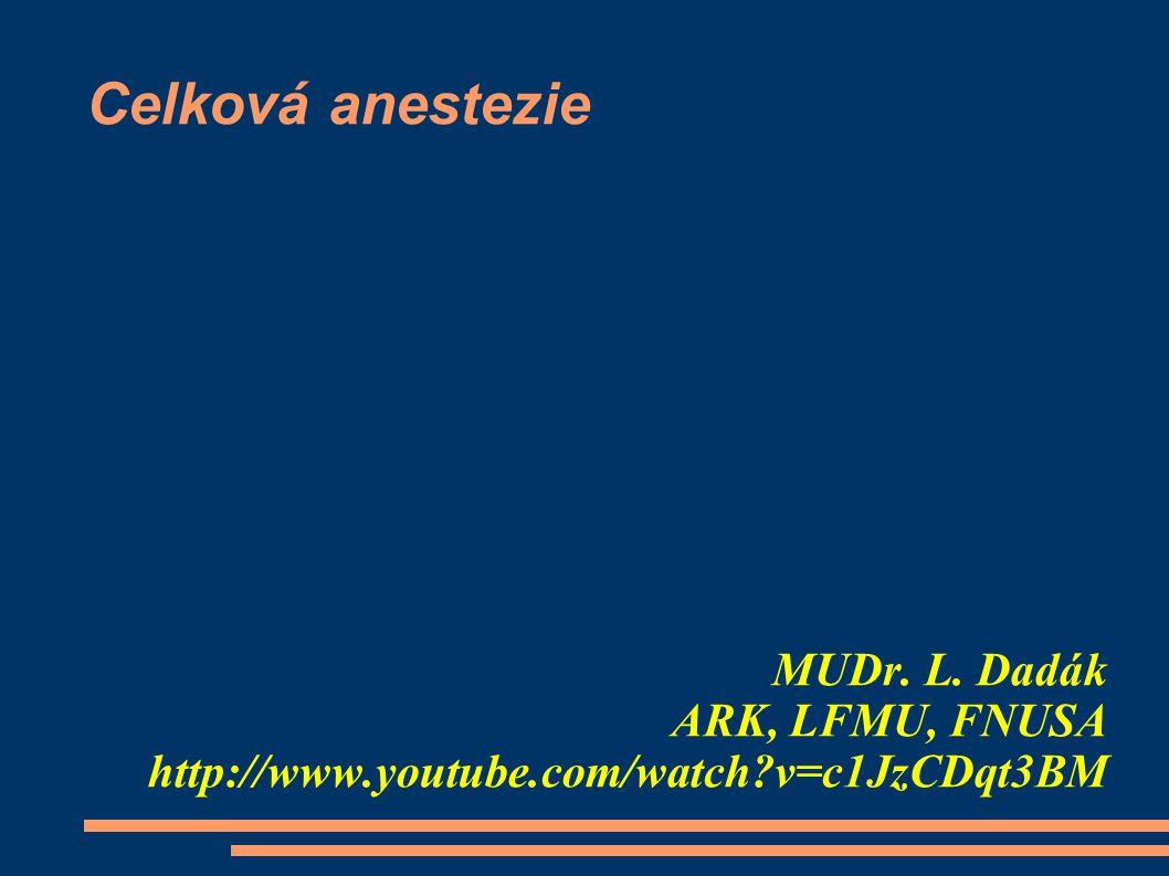 Celková anestezie MUDr. L. Dadák ARK, LFMU, FNUSA http://www.youtube.com/watch?v=c1JzCDqt3BM
