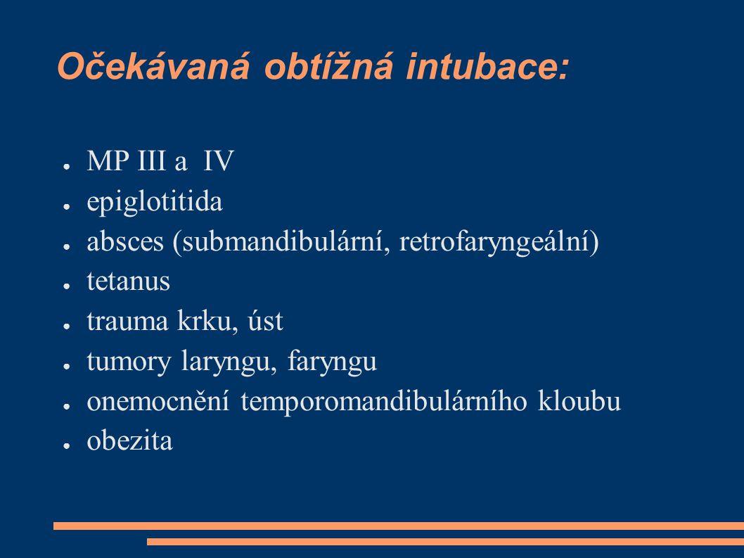Očekávaná obtížná intubace: ● MP III a IV ● epiglotitida ● absces (submandibulární, retrofaryngeální) ● tetanus ● trauma krku, úst ● tumory laryngu, f