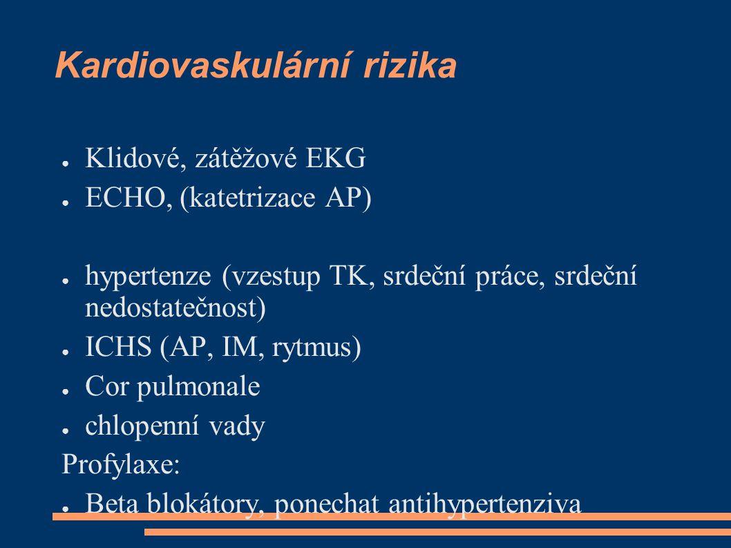 Kardiovaskulární rizika ● Klidové, zátěžové EKG ● ECHO, (katetrizace AP) ● hypertenze (vzestup TK, srdeční práce, srdeční nedostatečnost) ● ICHS (AP,