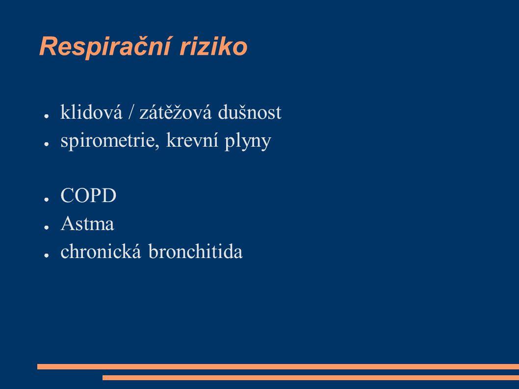 Respirační riziko ● klidová / zátěžová dušnost ● spirometrie, krevní plyny ● COPD ● Astma ● chronická bronchitida