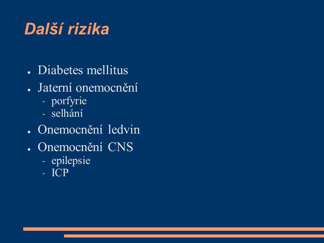 Další rizika ● Diabetes mellitus ● Jaterní onemocnění – porfyrie – selhání ● Onemocnění ledvin ● Onemocnění CNS – epilepsie – ICP
