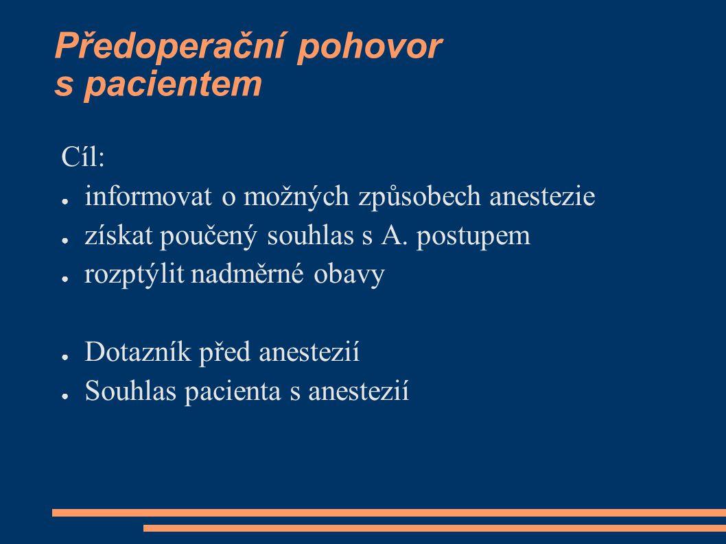 Předoperační pohovor s pacientem Cíl: ● informovat o možných způsobech anestezie ● získat poučený souhlas s A. postupem ● rozptýlit nadměrné obavy ● D