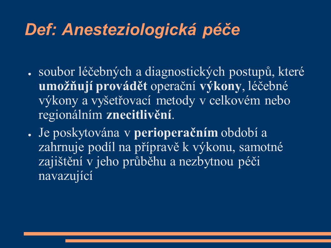 Def: Anesteziologická péče ● soubor léčebných a diagnostických postupů, které umožňují provádět operační výkony, léčebné výkony a vyšetřovací metody v
