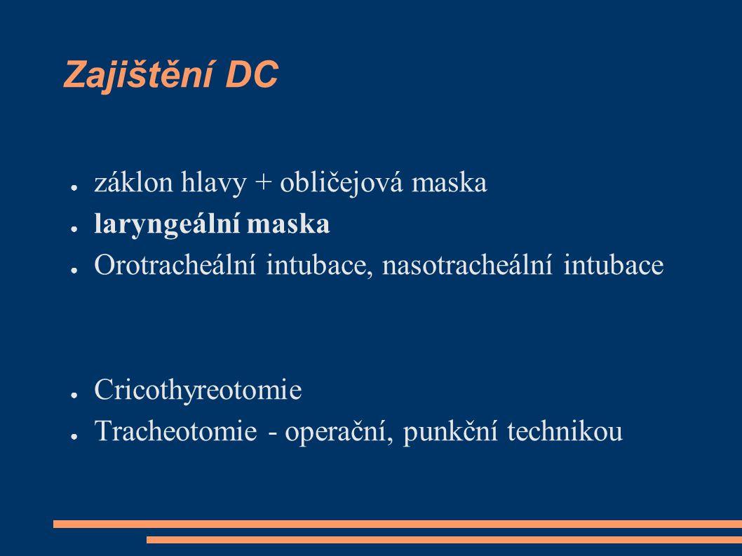 Zajištění DC ● záklon hlavy + obličejová maska ● laryngeální maska ● Orotracheální intubace, nasotracheální intubace ● Cricothyreotomie ● Tracheotomie