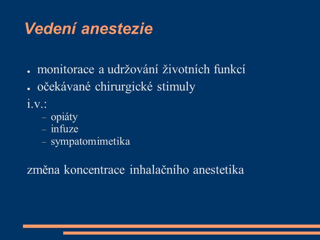 Vedení anestezie ● monitorace a udržování životních funkcí ● očekávané chirurgické stimuly i.v.:  opiáty  infuze  sympatomimetika změna koncentrace