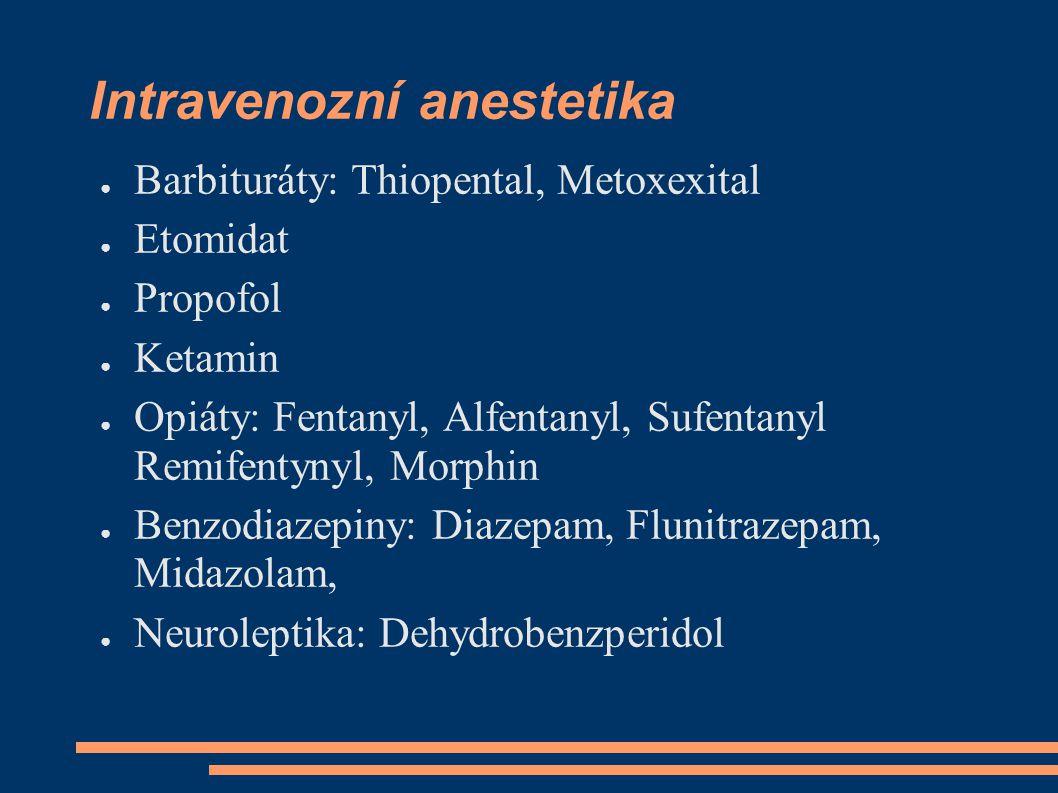 Intravenozní anestetika ● Barbituráty: Thiopental, Metoxexital ● Etomidat ● Propofol ● Ketamin ● Opiáty: Fentanyl, Alfentanyl, Sufentanyl Remifentynyl