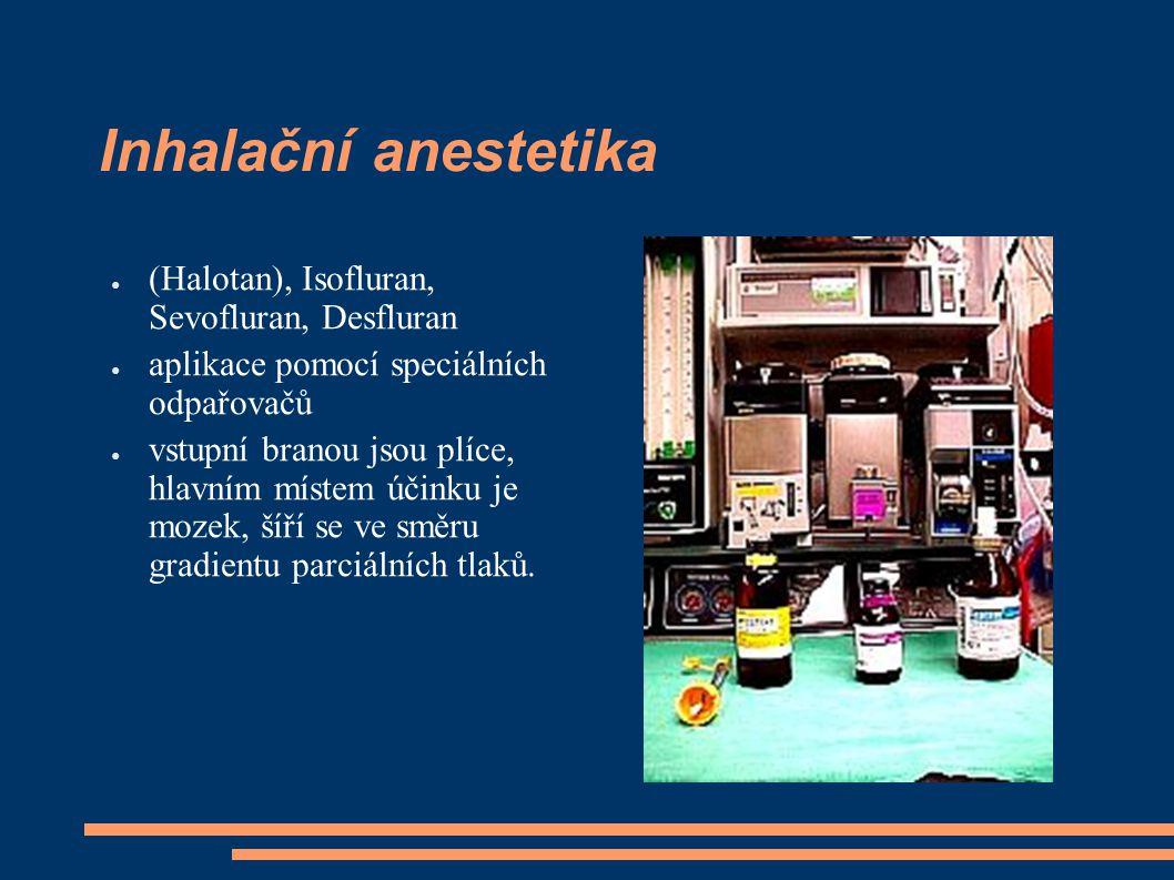 Inhalační anestetika ● (Halotan), Isofluran, Sevofluran, Desfluran ● aplikace pomocí speciálních odpařovačů ● vstupní branou jsou plíce, hlavním míste