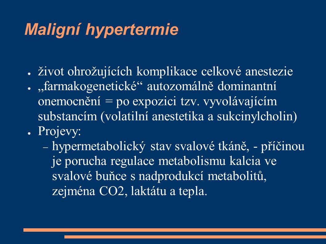 """Maligní hypertermie ● život ohrožujících komplikace celkové anestezie ● """"farmakogenetické"""" autozomálně dominantní onemocnění = po expozici tzv. vyvolá"""