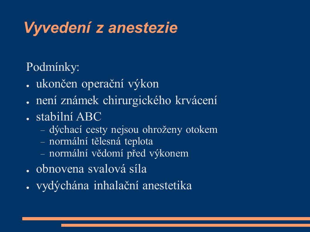Vyvedení z anestezie Podmínky: ● ukončen operační výkon ● není známek chirurgického krvácení ● stabilní ABC  dýchací cesty nejsou ohroženy otokem  n
