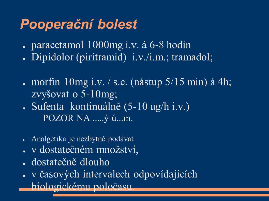 Pooperační bolest ● paracetamol 1000mg i.v. á 6-8 hodin ● Dipidolor (piritramid) i.v./i.m.; tramadol; ● morfin 10mg i.v. / s.c. (nástup 5/15 min) á 4h