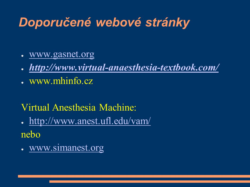 Doporučené webové stránky ● www.gasnet.org www.gasnet.org ● http://www.virtual-anaesthesia-textbook.com/ http://www.virtual-anaesthesia-textbook.com/