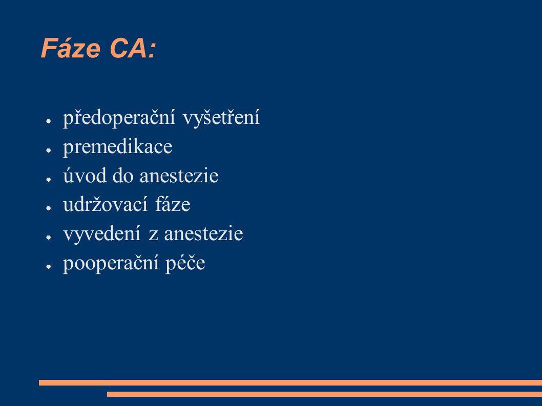 Fáze CA: ● předoperační vyšetření ● premedikace ● úvod do anestezie ● udržovací fáze ● vyvedení z anestezie ● pooperační péče