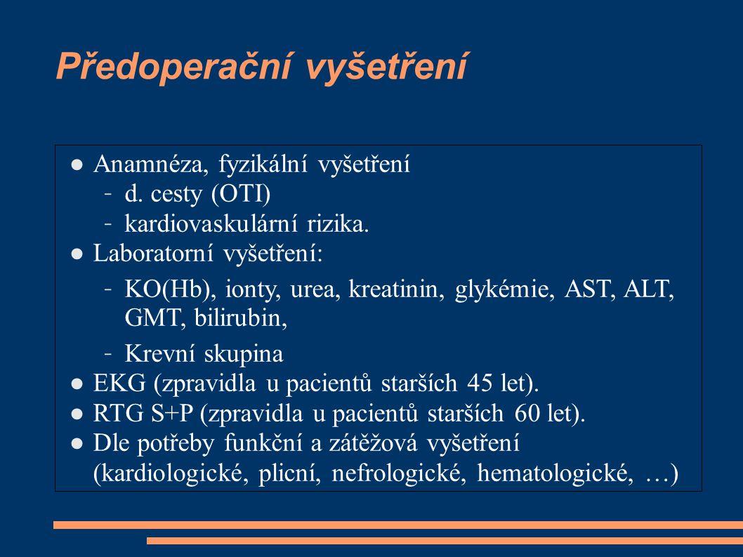 Předoperační vyšetření ● Anamnéza, fyzikální vyšetření – d. cesty (OTI) – kardiovaskulární rizika. ● Laboratorní vyšetření: – KO(Hb), ionty, urea, kre