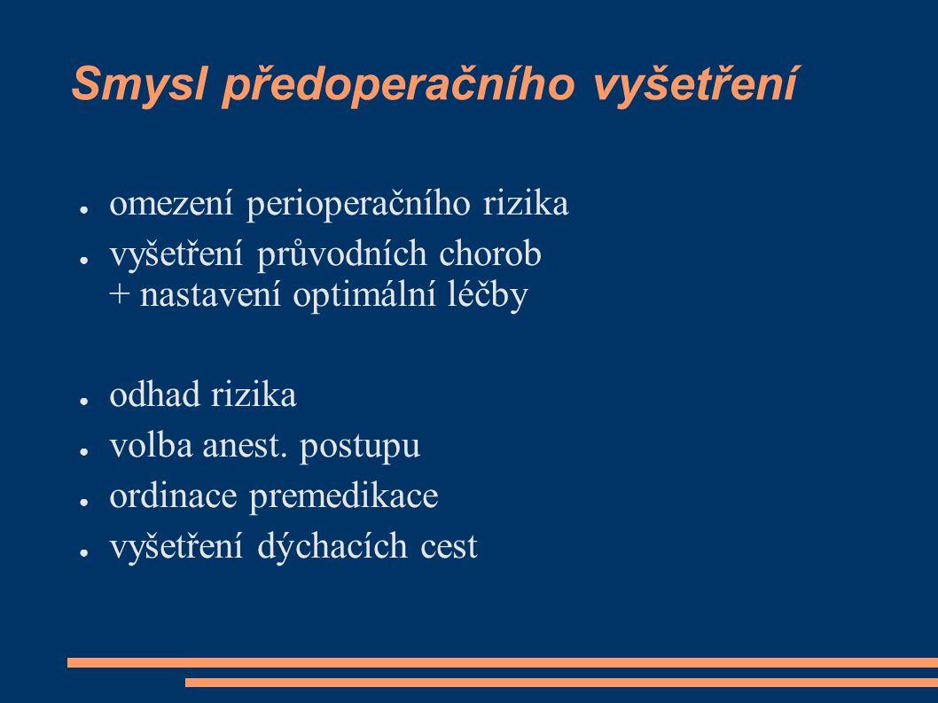 Smysl předoperačního vyšetření ● omezení perioperačního rizika ● vyšetření průvodních chorob + nastavení optimální léčby ● odhad rizika ● volba anest.