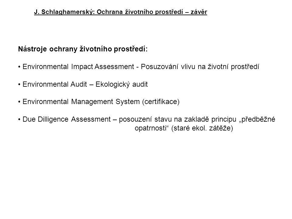 J. Schlaghamerský: Ochrana životního prostředí – závěr Nástroje ochrany životního prostředí: Environmental Impact Assessment - Posuzování vlivu na živ