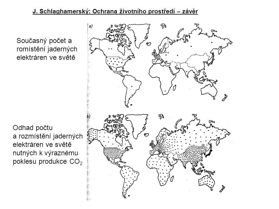 J. Schlaghamerský: Ochrana životního prostředí – závěr Současný počet a romístění jaderných elektráren ve světě Odhad počtu a rozmístění jaderných ele