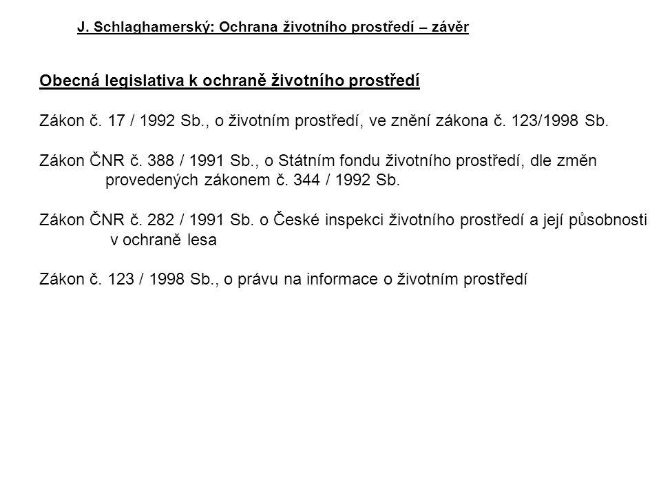 J. Schlaghamerský: Ochrana životního prostředí – závěr Obecná legislativa k ochraně životního prostředí Zákon č. 17 / 1992 Sb., o životním prostředí,
