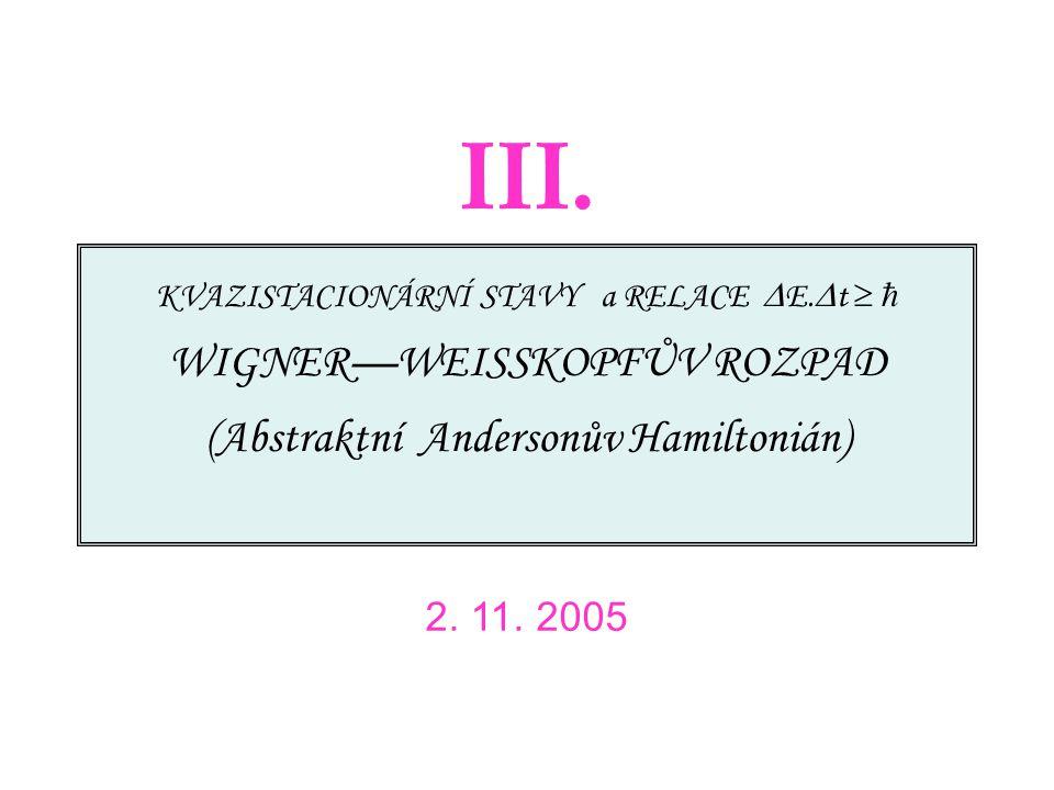 2.11.2005 Seminář o základech kvantové fyziky Brno 2005/6 2 GF a spektrální hustota Fourierova transformace tam a zpět Výraz pro spektrální hustotu explicitní (definice) invariantní Dvě základní vlastnosti … a NIC víc 12 nezáporná sumační pravidlo 5.10.2005: amplituda přežití pravdě- podobnosti Moje definice Greenovy funkce
