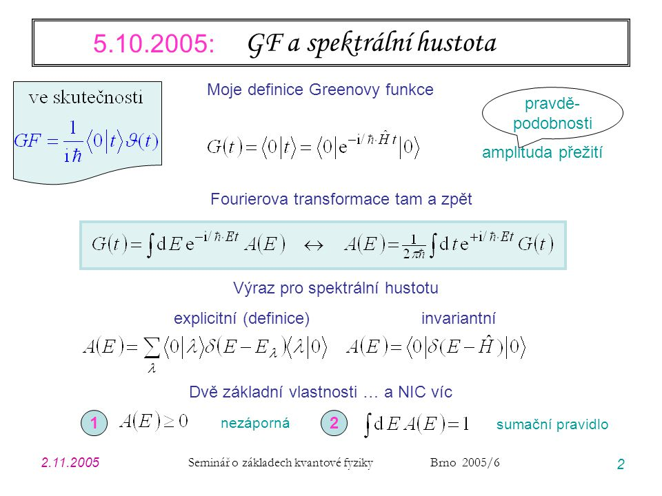 2.11.2005 Seminář o základech kvantové fyziky Brno 2005/6 2 GF a spektrální hustota Fourierova transformace tam a zpět Výraz pro spektrální hustotu ex