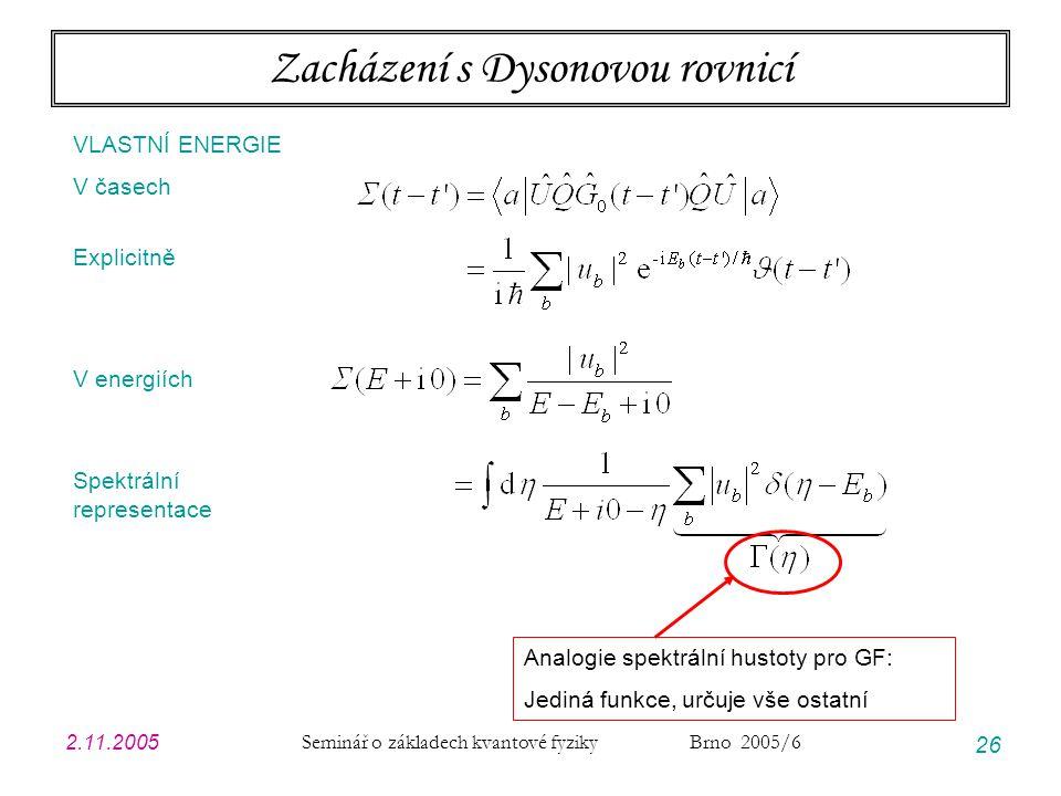 2.11.2005 Seminář o základech kvantové fyziky Brno 2005/6 26 Zacházení s Dysonovou rovnicí Analogie spektrální hustoty pro GF: Jediná funkce, určuje v