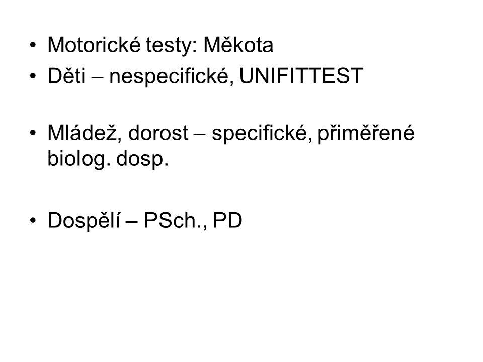 Motorické testy: Měkota Děti – nespecifické, UNIFITTEST Mládež, dorost – specifické, přiměřené biolog. dosp. Dospělí – PSch., PD