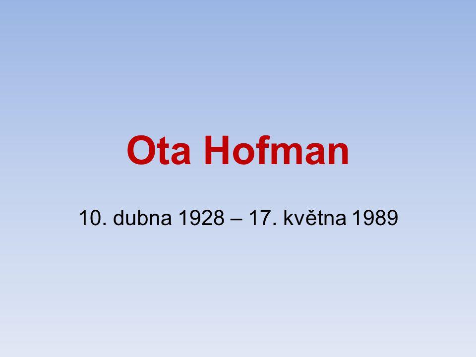Ota Hofman 10. dubna 1928 – 17. května 1989