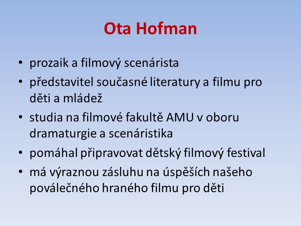 Ota Hofman prozaik a filmový scenárista představitel současné literatury a filmu pro děti a mládež studia na filmové fakultě AMU v oboru dramaturgie a scenáristika pomáhal připravovat dětský filmový festival má výraznou zásluhu na úspěších našeho poválečného hraného filmu pro děti