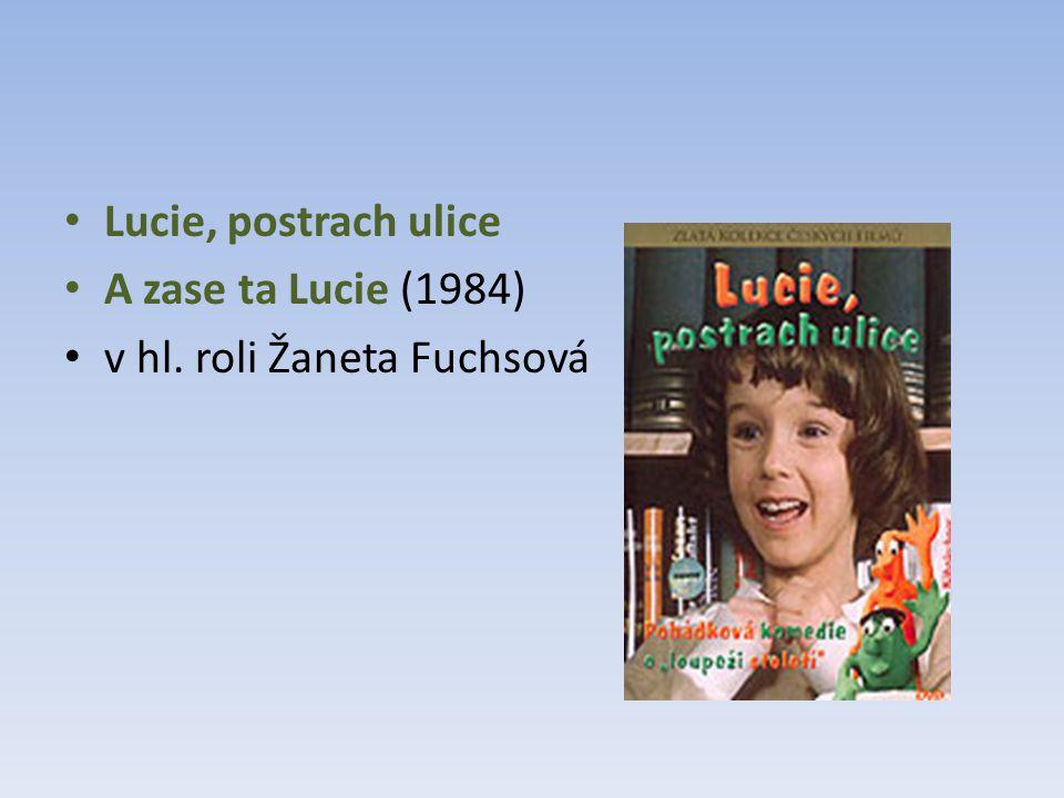 Lucie, postrach ulice A zase ta Lucie (1984) v hl. roli Žaneta Fuchsová
