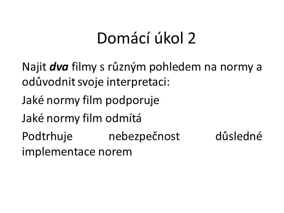 Domácí úkol 2 Najit dva filmy s různým pohledem na normy a odůvodnit svoje interpretaci: Jaké normy film podporuje Jaké normy film odmítá Podtrhuje ne