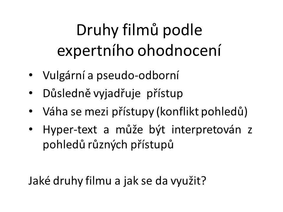 Druhy filmů podle expertního ohodnocení Vulgární a pseudo-odborní Důsledně vyjadřuje přístup Váha se mezi přístupy (konflikt pohledů) Hyper-text a můž