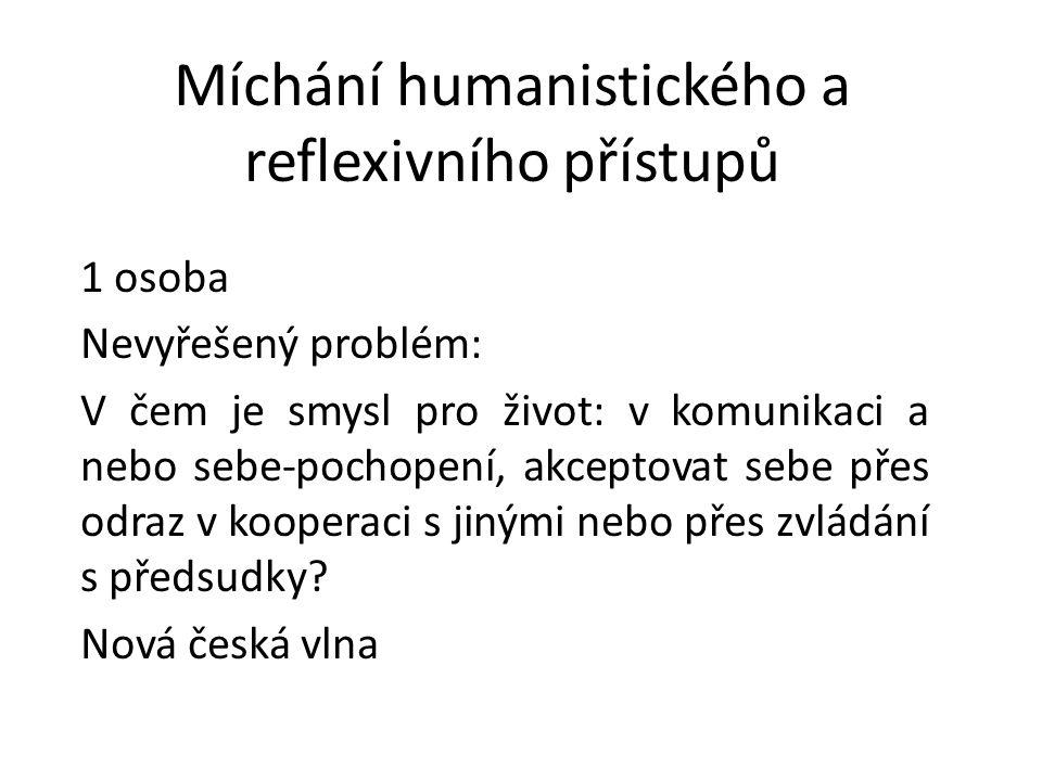 Míchání humanistického a reflexivního přístupů 1 osoba Nevyřešený problém: V čem je smysl pro život: v komunikaci a nebo sebe-pochopení, akceptovat se