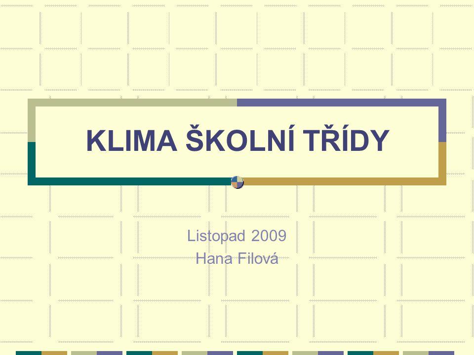 KLIMA ŠKOLNÍ TŘÍDY Listopad 2009 Hana Filová