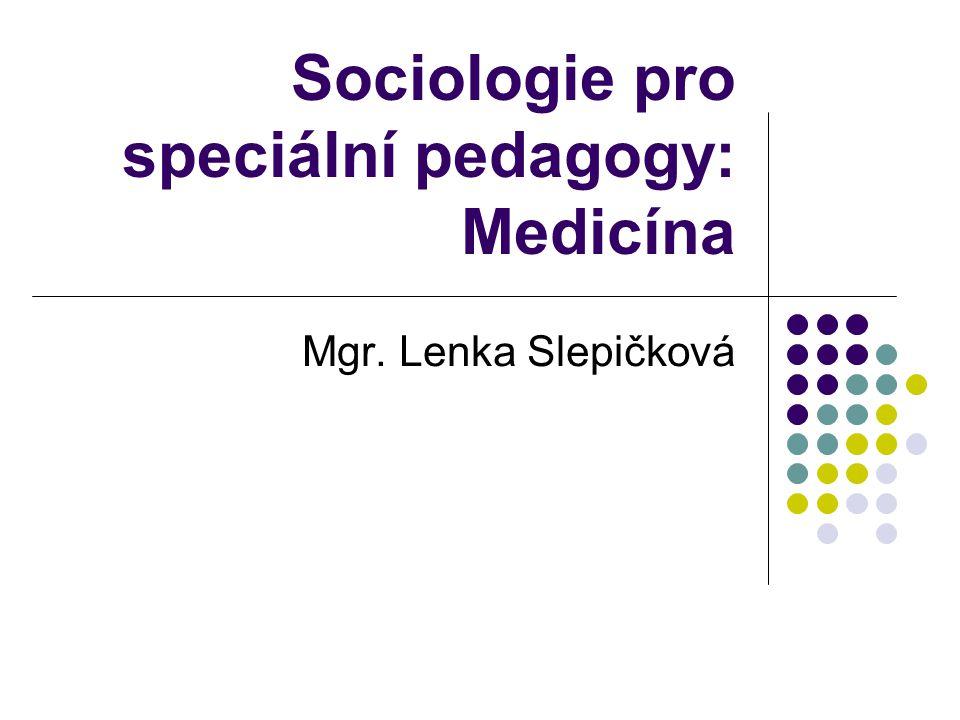 Sociologie pro speciální pedagogy: Medicína Mgr. Lenka Slepičková
