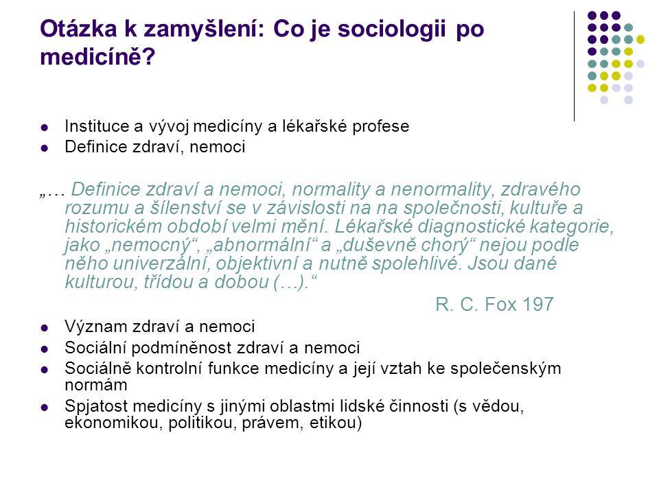 """Otázka k zamyšlení: Co je sociologii po medicíně? Instituce a vývoj medicíny a lékařské profese Definice zdraví, nemoci """"… Definice zdraví a nemoci, n"""