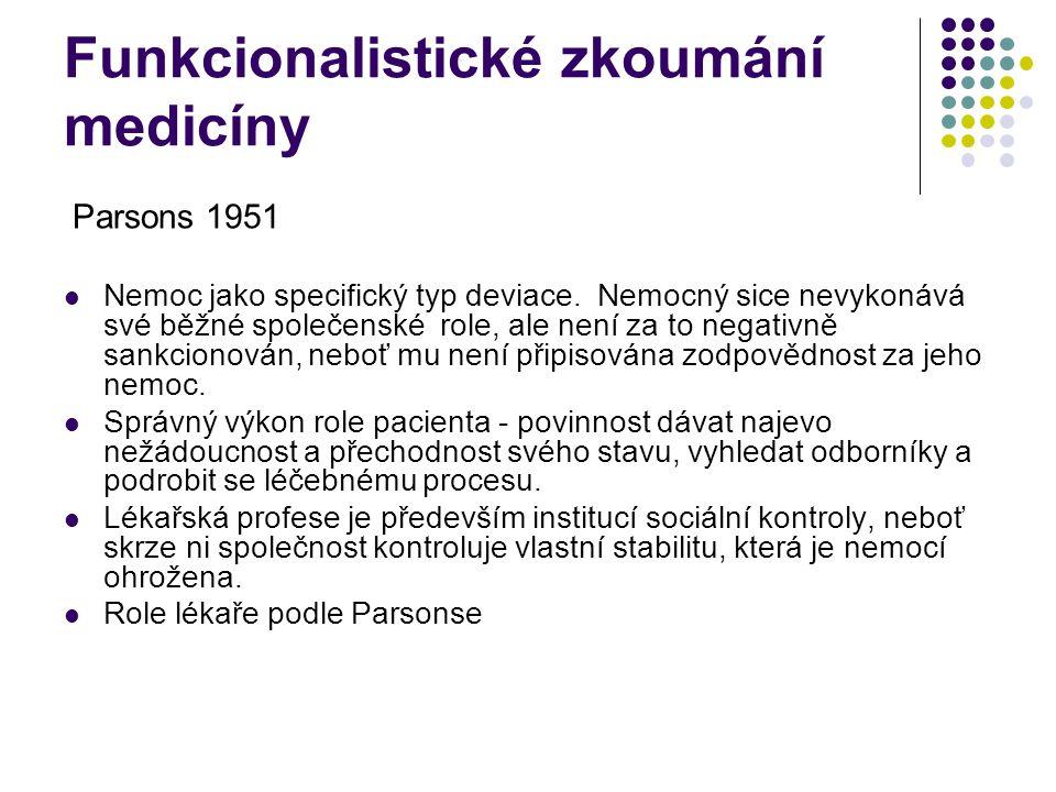 Funkcionalistické zkoumání medicíny Parsons 1951 Nemoc jako specifický typ deviace.